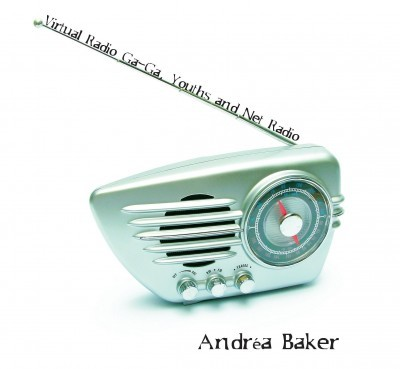 Virtual Radio GaGa: Youths and Net-Radio, new book from Dr Andrea Baker